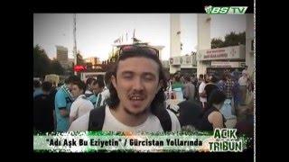 Bursaspor taraftarının Gürcistan deplasmanının belgeseli (Bursasportv açık tribün programı )