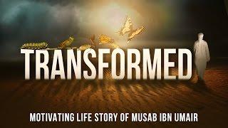 Transformed - Motivating Life Story Of Musab Ibn Umair