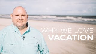 Summer Series l Why We Love Vacation