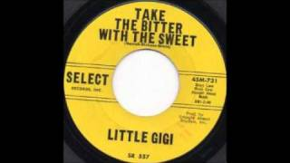 LITTLE GIGI - TAKE THE BITTER WITH THE SWEET