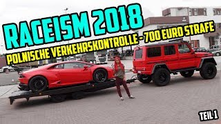 VLOG Raceism 2018 - polnische Verkehrskontrolle 700 Euro Strafe I Teil 1 Lexy Roxx