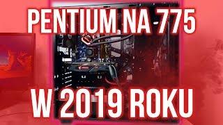 PENTIUM NA 775 W 2019 ROKU!
