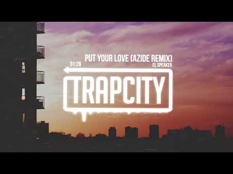 El Speaker - Put Your Love (Azide Remix) [Lyrics]