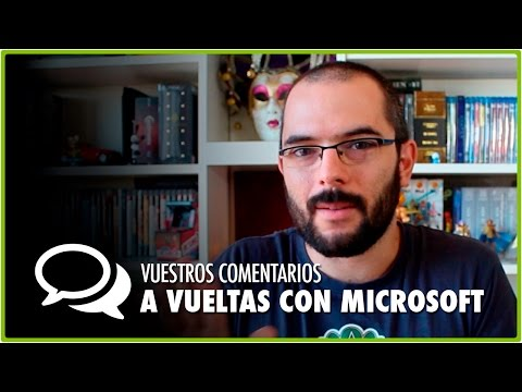 A VUELTAS CON MICROSOFT | Vuestros Comentarios #4