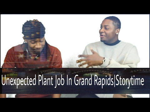 Unexpected Plant Job In Grand Rapids|Storytime