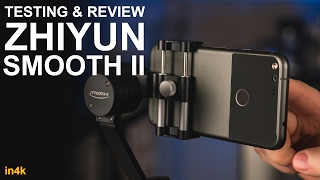 Testing & Review Zhiyun Smooth ii Smart Phone Gimbal – in 4k