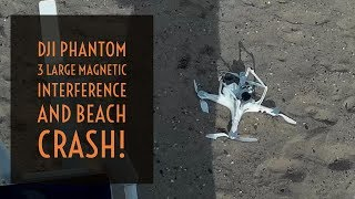 Video Drone - DJI Phantom 3 Magnetic Field Interference and Beach Crash!