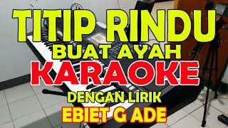 TITIP RINDU BUAT AYAH [EBIET G ADE] KARAOKE LIRIK ll HD