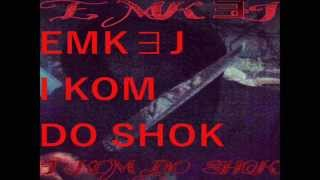 EMK∃J -I KOM DO SHOK ( OFFICIAL SONG 2015)