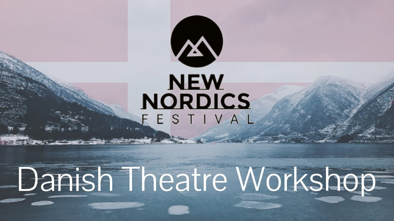 Danish Theatre Workshop | New Nordics Festival
