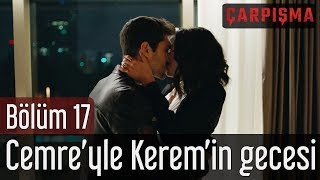 Çarpışma 17 Bölüm Cemre& 39 yle Kerem& 39 in Gecesi