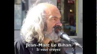 ?Jean-Marc Le Bihan ? Si vous croyez
