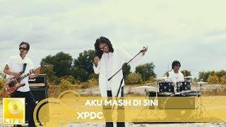 XPDC - AKU MASIH DI SINI
