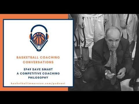 The Basketball Podcast: EP49 Dave Smart Competitive Coaching Philosophy