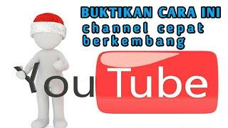 Cara Membuat Channel Youtube Cepat  Berkembang dan Termonitisasi