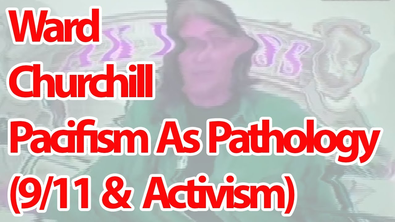 Ward Churchill - Pacifism as Pathology (9/11 & Activism)