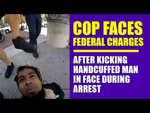 COP FACES FEDERAL CHARGES FOR KICKING MAN IN FACE DURING ARREST