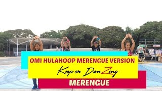 OMI HULA HOOP JUAN ALCARAZ MERENGUE VERSION |DANCE FITNESS | KEEP ON DANZING
