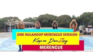 OMI HULA HOOP JUAN ALCARAZ MERENGUE VERSION |DANCE FITNESS | KEEP ON DANZING