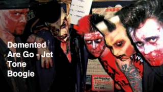 Demented Are Go - Jet Tone Boogie
