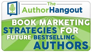 Book Marketing Strategies for Future Bestselling Authors - The Author Hangout (Episode 2)