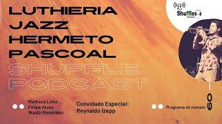 Hermeto Pascoal, Jazz e Luthieria - Reynaldo Izeppi é o convidado para o Shuffle Podcast #09