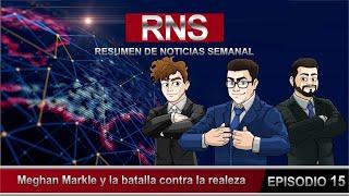 Resumen de Noticias Semanal RNS.- Meghan y la batalla contra la realeza