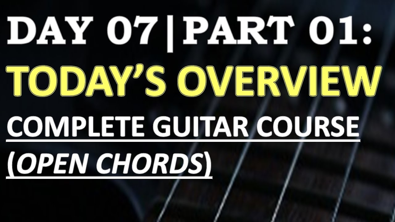 Day 71 Todays Overview Complete Guitar Course Open Chords