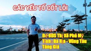 CÁC YẾU TỐ CỐT LÕI TĂNG GIÁ BẤT ĐỘNG SẢN  Thị Xã Phú Mỹ : Bà Rịa - Vũng Tàu