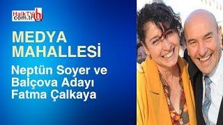 Neptün Soyer, CHP Balçova Adayı Fatma Çalkaya/Ayşenur Arslan ile Medya Mahallesi / 2. Bölüm - 5 Mart