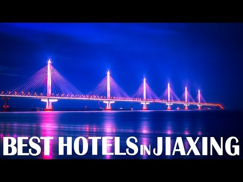 Best Hotels and Resorts in Jiaxing, China