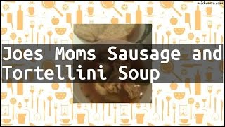 Recipe Joes Moms Sausage and Tortellini Soup