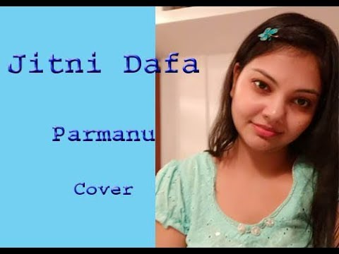 Jitni Dafa dekhu tujhe |Jitni Dafa |Female Cover |latest hindi songs 2018