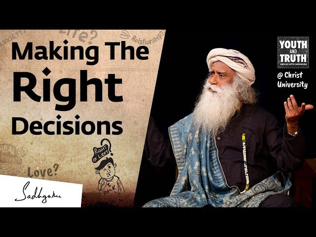 How To Always Make the Right Decision? – Sadhguru