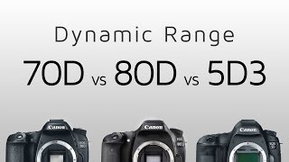 Dynamic range comparison: 70D vs 80D vs 5D Mark III