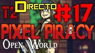 Pixel Piracy T2 - Episodio 17 en DIRECTO!!!