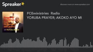 YORUBA PRAYER; AKOKO AYO MI