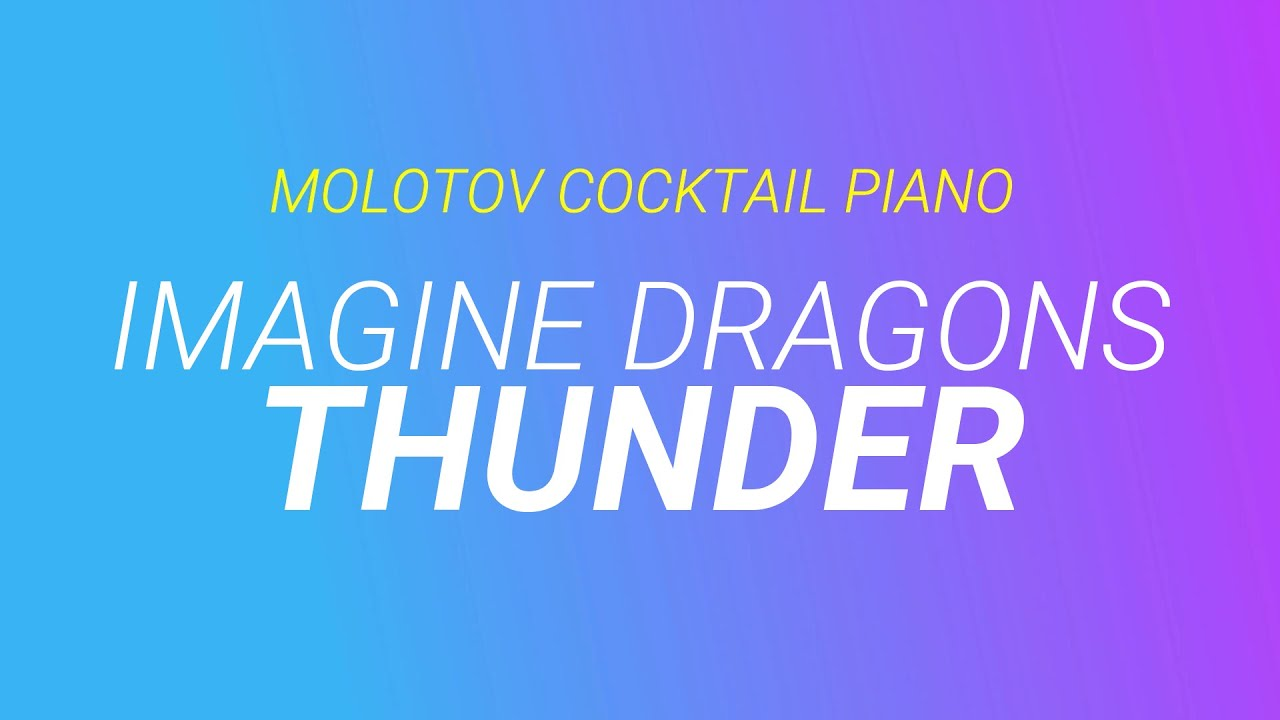 thunder imagine dragons cover by molotov cocktail piano