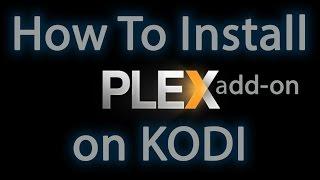 How To Setup and Install PlexTv Add-on on Kodi - Stream Own Content