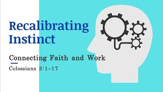 Recalibrating Instinct: Connecting Faith and Work