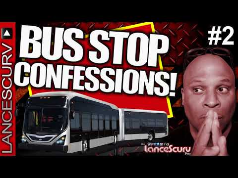 BUS STOP CONFESSIONS: Protecting Your LIFE FORCE From These Public Predators! - The LanceScurv Show