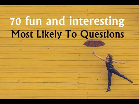 70 fun and interesting Most Likely To Questions
