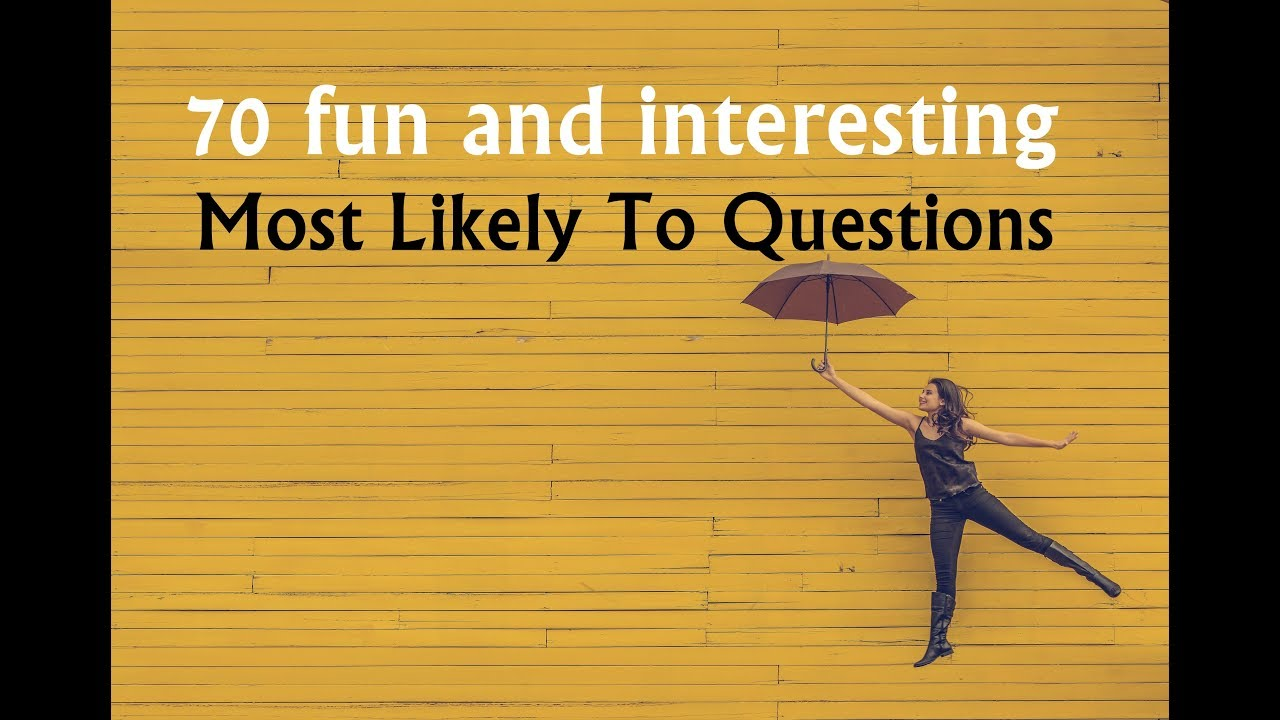 Most Likely To Questions >> 70 Fun And Interesting Most Likely To Questions