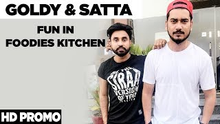 Desi Crew | Goldy & Satta | Fun In Foodies Kitchen | Promo | Foodies | Latest Food Video 2018