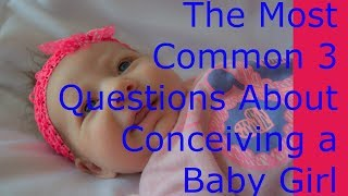 The Most Common 3 Questions About Conceiving a Baby Girl