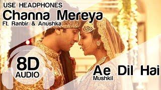 Channa Mereya 8D Audio Song 🎧 - Ae Dil Hai Mushkil (Ranbir Kapoor | Anushka Sharma | Arijit Singh)