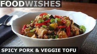 Spicy Pork & Vegetable Tofu - Food Wishes