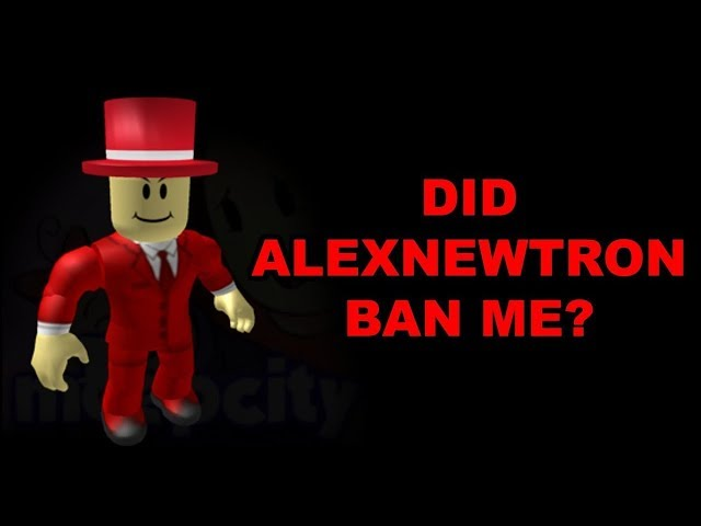 Why I Believe alexnewtron TERMINATED My Roblox Account