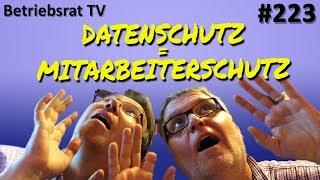 Datenschutz = Mitarbeiterschutz - Betriebsrat TV (Folge 223)
