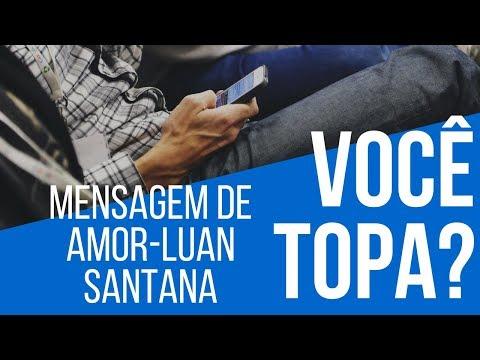 Mensagem De Amor - Você Topa? (Luan Santana)